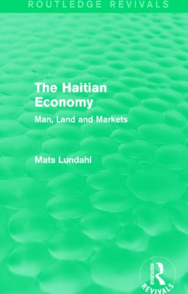 The Haitian Economy (Routledge Revivals): Man, Land and Markets, 1st Edition (Paperback) book cover