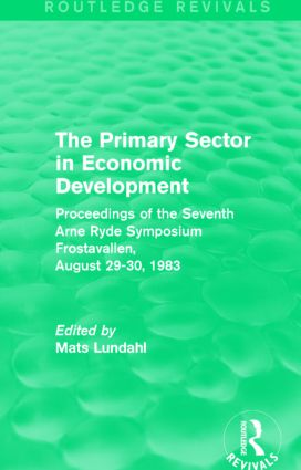 The Primary Sector in Economic Development (Routledge Revivals): Proceedings of the Seventh Arne Ryde Symposium, Frostavallen, August 29-30 1983 book cover