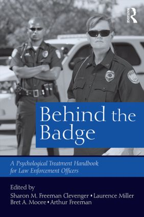 Behind the Badge: A Psychological Treatment Handbook for Law Enforcement Officers, 1st Edition (Paperback) book cover