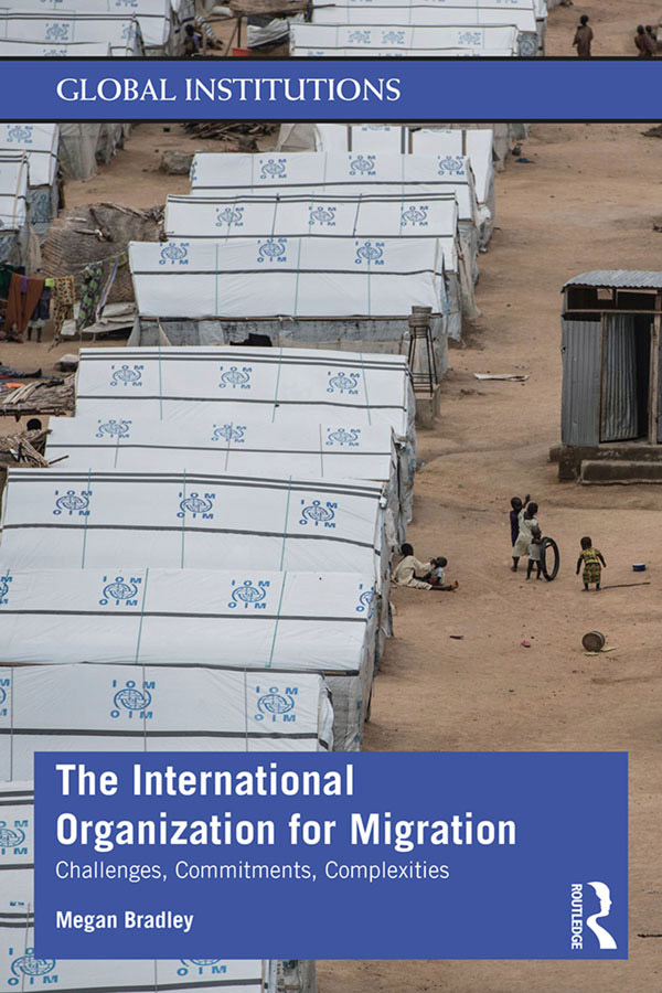 The International Organization for Migration: Challenges, Commitments, Complexities, 1st Edition (Paperback) book cover
