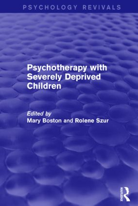 Psychotherapy with Severely Deprived Children (Psychology Revivals)