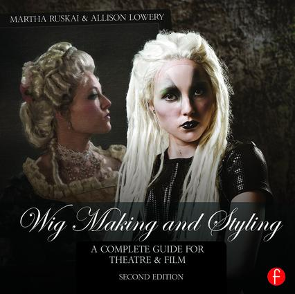 Wig Making and Styling: A Complete Guide for Theatre & Film, 2nd Edition (Hardback) book cover