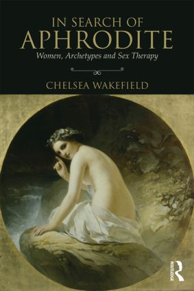 In Search of Aphrodite: Women, Archetypes and Sex Therapy, 1st Edition (Paperback) book cover