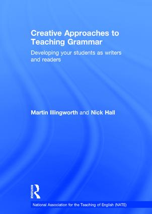 Creative Approaches to Teaching Grammar: Developing your students as writers and readers, 1st Edition (Hardback) book cover