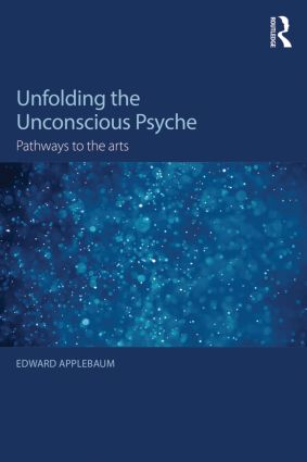 Unfolding the Unconscious Psyche: Pathways to the Arts, 1st Edition (Paperback) book cover