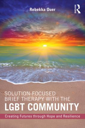 Solution-Focused Brief Therapy with the LGBT Community: Creating Futures through Hope and Resilience, 1st Edition (Paperback) book cover