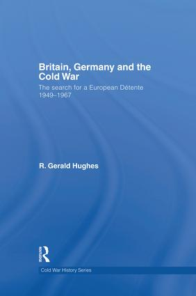 Britain, Germany and the Cold War: The Search for a European Détente 1949–1967, 1st Edition (Paperback) book cover