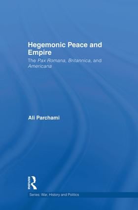 Hegemonic Peace and Empire: The Pax Romana, Britannica and Americana, 1st Edition (Paperback) book cover