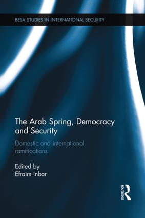 The Arab Spring, Democracy and Security: Domestic and International Ramifications, 1st Edition (Paperback) book cover
