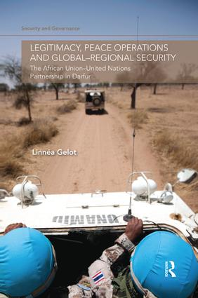 Legitimacy, Peace Operations and Global-Regional Security: The African Union-United Nations Partnership in Darfur book cover