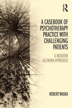 A Casebook of Psychotherapy Practice with Challenging Patients: A modern Kleinian approach, 1st Edition (Paperback) book cover