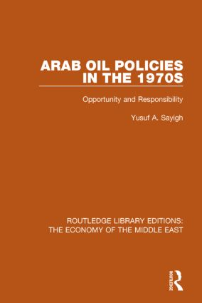 Arab Oil Policies in the 1970s: Opportunity and Responsibility, 1st Edition (Paperback) book cover