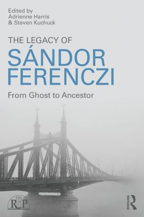 The Legacy of Sandor Ferenczi: From ghost to ancestor book cover
