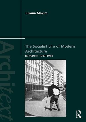 The Socialist Life of Modern Architecture: Bucharest, 1947-1965 book cover
