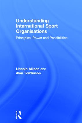 Understanding International Sport Organisations: Principles, power and possibilities book cover