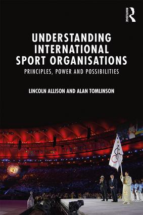 Understanding International Sport Organisations: Principles, power and possibilities (Paperback) book cover