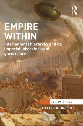 Empire Within: International Hierarchy and its Imperial Laboratories of Governance (e-Book) book cover