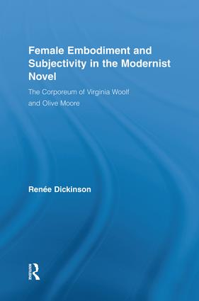 Female Embodiment and Subjectivity in the Modernist Novel: The Corporeum of Virginia Woolf and Olive Moore, 1st Edition (Paperback) book cover