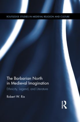 The Barbarian North in Medieval Imagination: Ethnicity, Legend, and Literature book cover