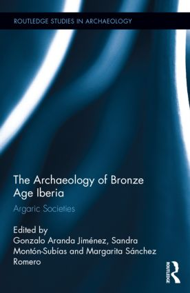 The Archaeology of Bronze Age Iberia: Argaric Societies book cover