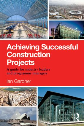 Achieving Successful Construction Projects: A Guide for Industry Leaders and Programme Managers book cover