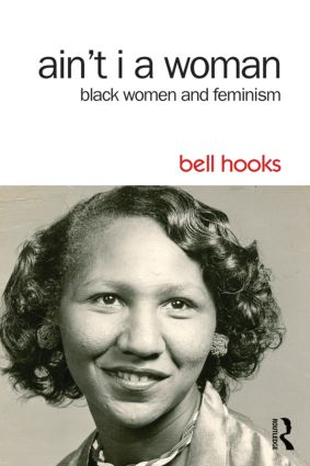 Ain't I a Woman: Black Women and Feminism, 2nd Edition (Paperback) book cover