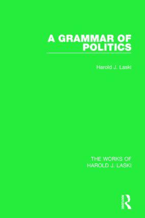 A Grammar of Politics (Works of Harold J. Laski): 1st Edition (Hardback) book cover