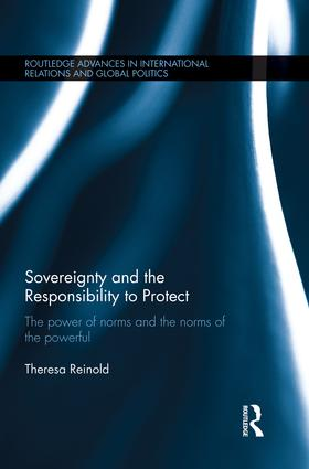 Sovereignty and the Responsibility to Protect: The Power of Norms and the Norms of the Powerful book cover