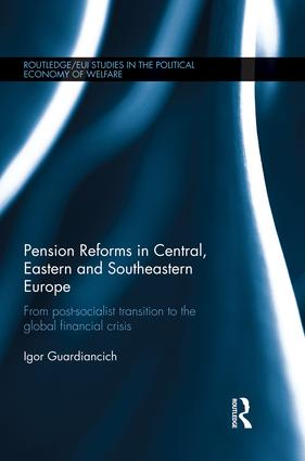 Pension Reforms in Central, Eastern and Southeastern Europe: From Post-Socialist Transition to the Global Financial Crisis, 1st Edition (Paperback) book cover