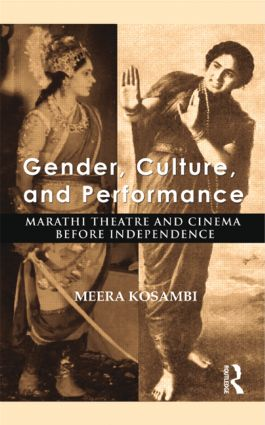 Gender, Culture, and Performance: Marathi Theatre and Cinema before Independence, 1st Edition (Hardback) book cover