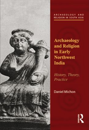 Archaeology and Religion in Early Northwest India: History, Theory, Practice book cover
