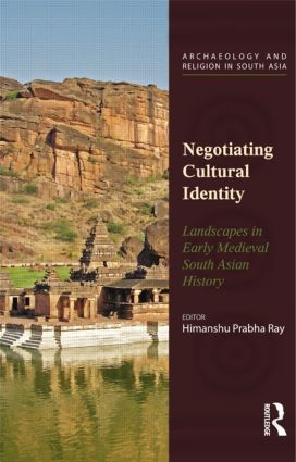 Negotiating Cultural Identity: Landscapes in Early Medieval South Asian History, 1st Edition (Hardback) book cover