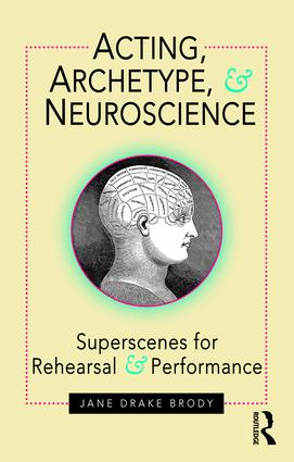 Acting, Archetype, and Neuroscience: Superscenes for Rehearsal and Performance book cover