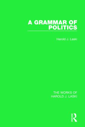 A Grammar of Politics (Works of Harold J. Laski): 1st Edition (e-Book) book cover