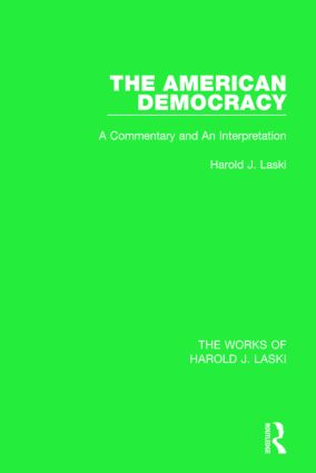 The American Democracy (Works of Harold J. Laski): A Commentary and an Interpretation, 1st Edition (Paperback) book cover