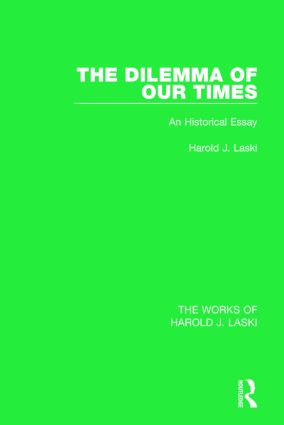 The Dilemma of Our Times (Works of Harold J. Laski): An Historical Essay, 1st Edition (Paperback) book cover