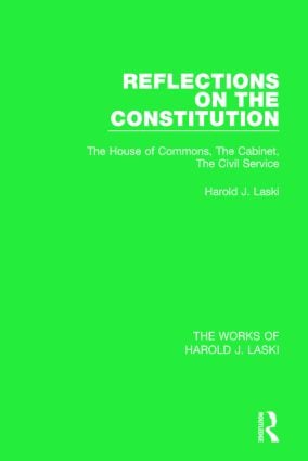 Reflections on the Constitution (Works of Harold J. Laski): The House of Commons, The Cabinet, The Civil Service book cover