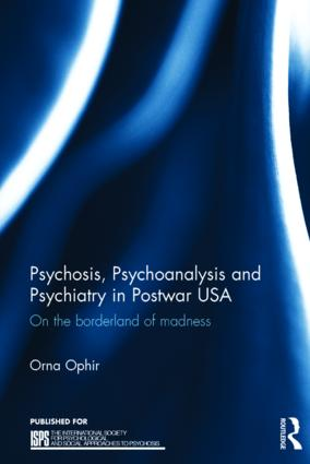 Psychosis, Psychoanalysis and Psychiatry in Postwar USA: On the borderland of madness book cover