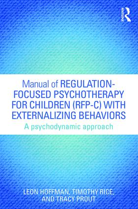 Manual of Regulation-Focused Psychotherapy for Children (RFP-C) with Externalizing Behaviors: A Psychodynamic Approach book cover
