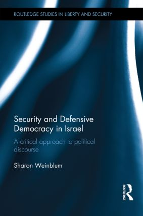 Security and Defensive Democracy in Israel: A Critical Approach to Political Discourse, 1st Edition (Hardback) book cover