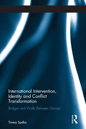 International Intervention, Identity and Conflict Transformation: Bridges and Walls Between Groups book cover