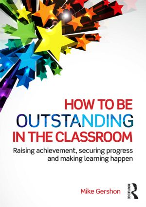 How to be Outstanding in the Classroom: Raising achievement, securing progress and making learning happen, 1st Edition (Paperback) book cover