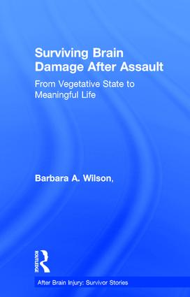 Surviving Brain Damage After Assault: From Vegetative State to Meaningful Life, 1st Edition (Hardback) book cover