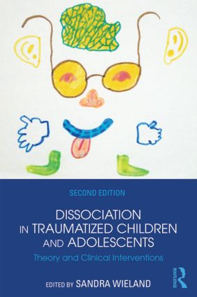 Dissociation in Traumatized Children and Adolescents: Theory and Clinical Interventions, 2nd Edition (Paperback) book cover