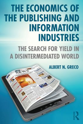 The Economics of the Publishing and Information Industries: The Search for Yield in a Disintermediated World, 1st Edition (Paperback) book cover