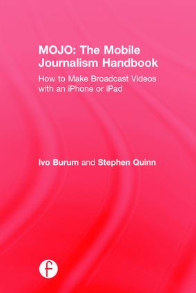MOJO: The Mobile Journalism Handbook: How to Make Broadcast Videos with an iPhone or iPad, 1st Edition (Hardback) book cover