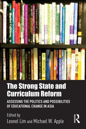 The Strong State and Curriculum Reform: Assessing the politics and possibilities of educational change in Asia book cover