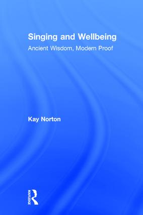 Singing and Wellbeing: Ancient Wisdom, Modern Proof, 1st Edition (Hardback) book cover