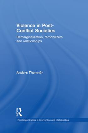 Violence in Post-Conflict Societies: Remarginalization, Remobilizers and Relationships book cover