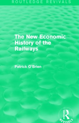 The New Economic History of the Railways (Routledge Revivals)